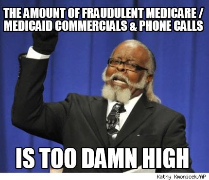 the-amount-of-fraudulent-medicare-medicaid-commercials-phone-calls-is-too-damn-h