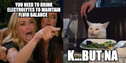 you-need-to-drink-electrolytes-to-maintain-fluid-balance-k...but-na