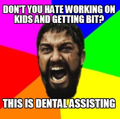 dont-you-hate-working-on-kids-and-getting-bit-this-is-dental-assisting