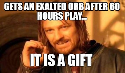gets-an-exalted-orb-after-60-hours-play...-it-is-a-gift
