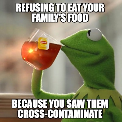 refusing-to-eat-your-familys-food-because-you-saw-them-cross-contaminate
