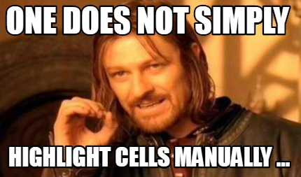 one-does-not-simply-highlight-cells-manually-