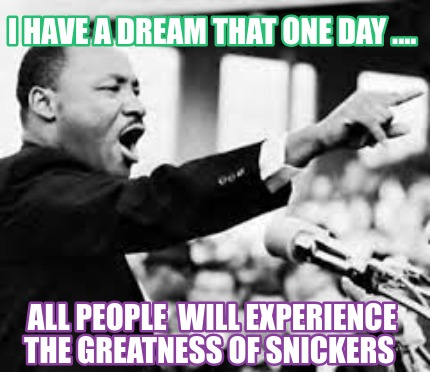 i-have-a-dream-that-one-day-....-all-people-will-experience-the-greatness-of-sni
