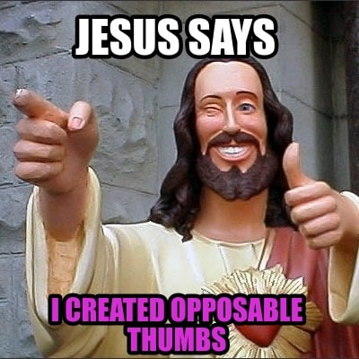 jesus-says-i-created-opposable-thumbs