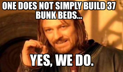 one-does-not-simply-build-37-bunk-beds...-yes-we-do