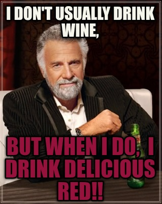 i-dont-usually-drink-wine-but-when-i-do-i-drink-delicious-red