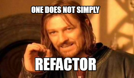 one-does-not-simply-refactor