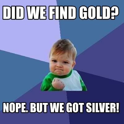did-we-find-gold-nope.-but-we-got-silver