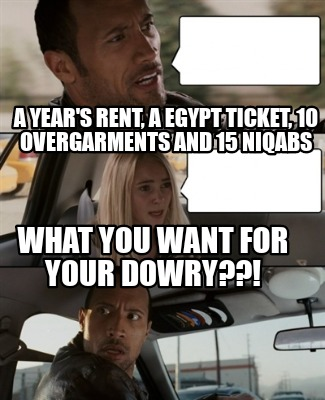 what-you-want-for-your-dowry-a-years-rent-a-egypt-ticket-10-overgarments-and-15-