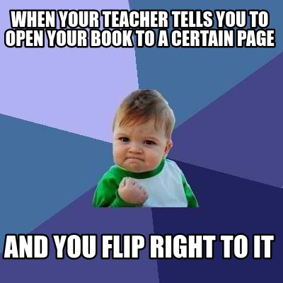 when-your-teacher-tells-you-to-open-your-book-to-a-certain-page-and-you-flip-rig