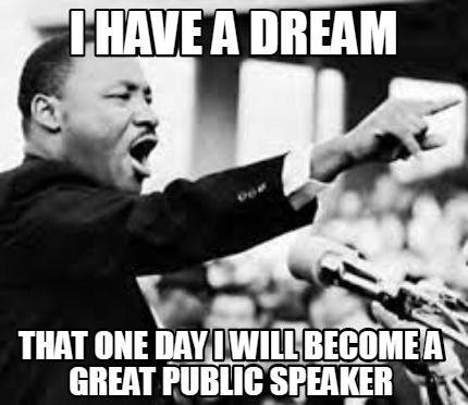 i-have-a-dream-that-one-day-i-will-become-a-great-public-speaker