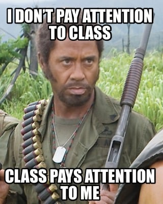 i-dont-pay-attention-to-class-class-pays-attention-to-me
