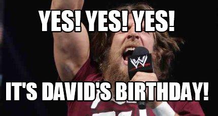 Meme Creator Funny Yes Yes Yes It S David S Birthday Meme