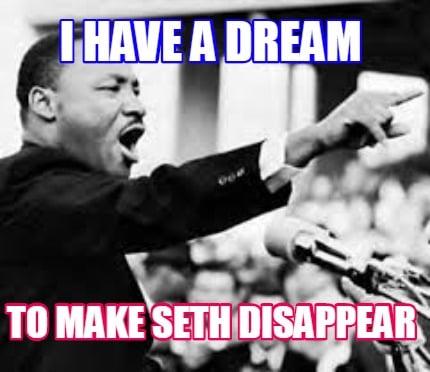 i-have-a-dream-to-make-seth-disappear