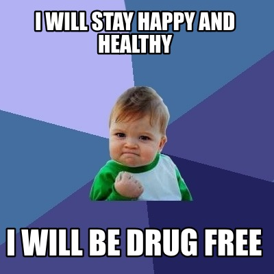 i-will-stay-happy-and-healthy-i-will-be-drug-free