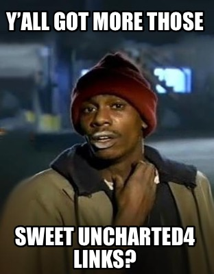 yall-got-more-those-sweet-uncharted4-links