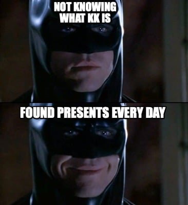 not-knowing-what-kk-is-found-presents-every-day