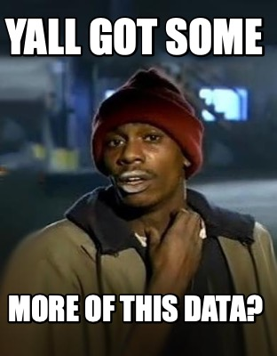 yall-got-some-more-of-this-data