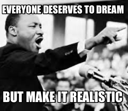 everyone-deserves-to-dream-but-make-it-realistic