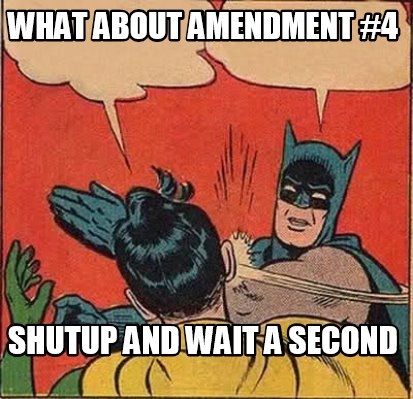 what-about-amendment-4-shutup-and-wait-a-second