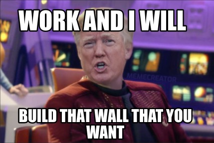 work-and-i-will-build-that-wall-that-you-want