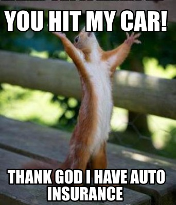 you-hit-my-car-thank-god-i-have-auto-insurance