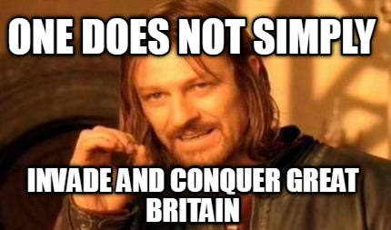 one-does-not-simply-invade-and-conquer-great-britain