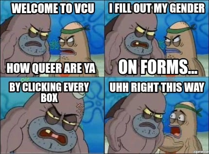 welcome-to-vcu-how-queer-are-ya-i-fill-out-my-gender-on-forms...-by-clicking-eve