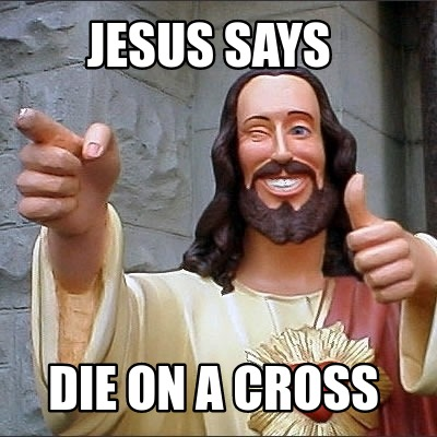 jesus-says-die-on-a-cross