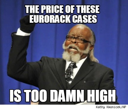 the-price-of-these-eurorack-cases-is-too-damn-high