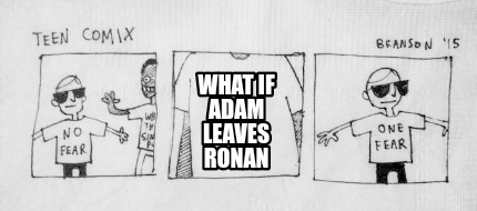 what-if-adam-leaves-ronan