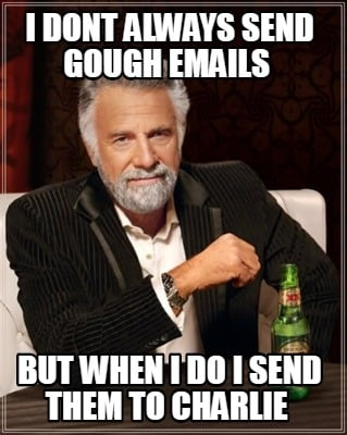 i-dont-always-send-gough-emails-but-when-i-do-i-send-them-to-charlie