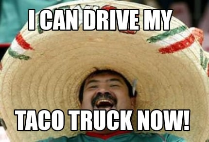 i-can-drive-my-taco-truck-now