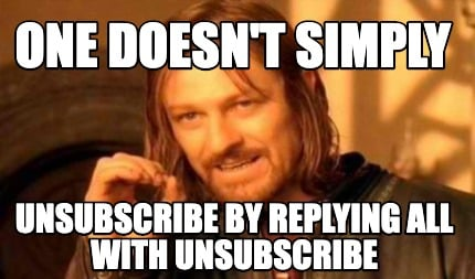 one-doesnt-simply-unsubscribe-by-replying-all-with-unsubscribe