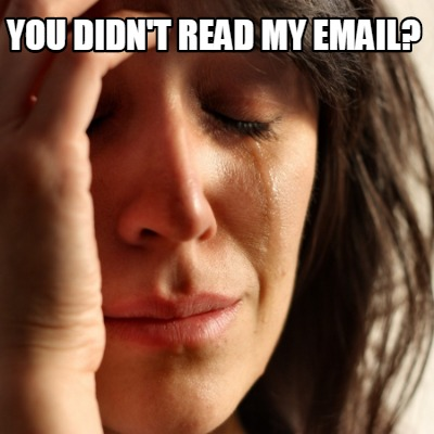 you-didnt-read-my-email