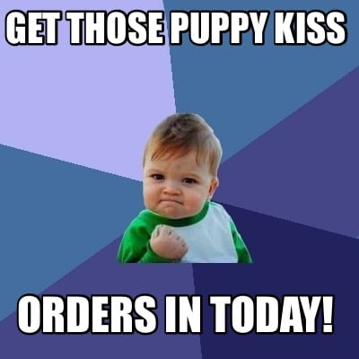 get-those-puppy-kiss-orders-in-today