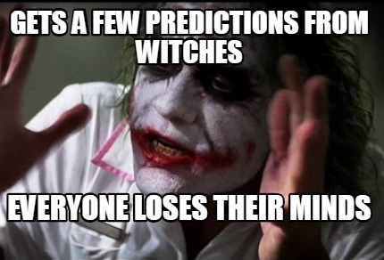 gets-a-few-predictions-from-witches-everyone-loses-their-minds