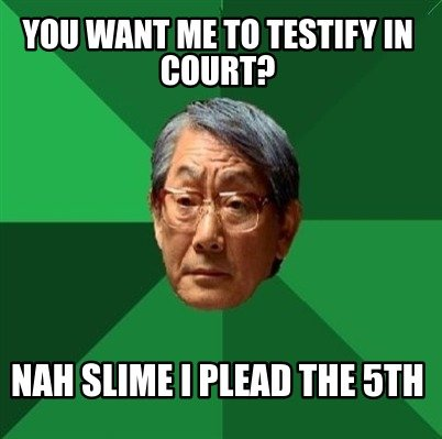 you-want-me-to-testify-in-court-nah-slime-i-plead-the-5th