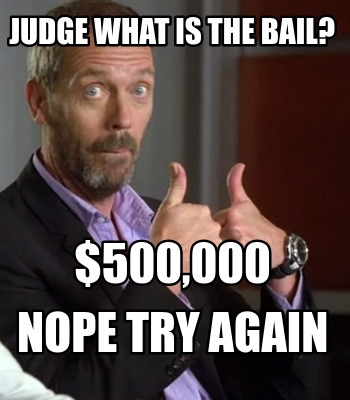 judge-what-is-the-bail-500000-nope-try-again
