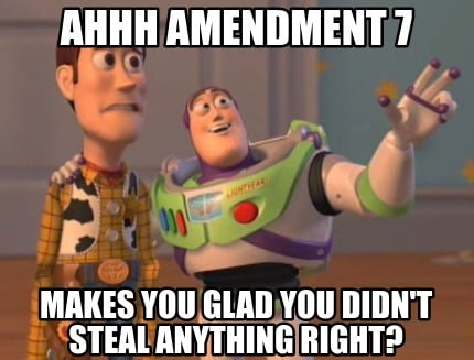 ahhh-amendment-7-makes-you-glad-you-didnt-steal-anything-right