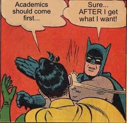 academics-should-come-first...-sure...-after-i-get-what-i-want