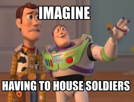 imagine-having-to-house-soldiers