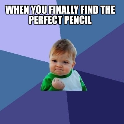 when-you-finally-find-the-perfect-pencil