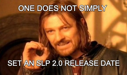 one-does-not-simply-set-an-slp-2.0-release-date