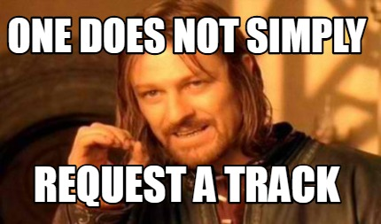 one-does-not-simply-request-a-track