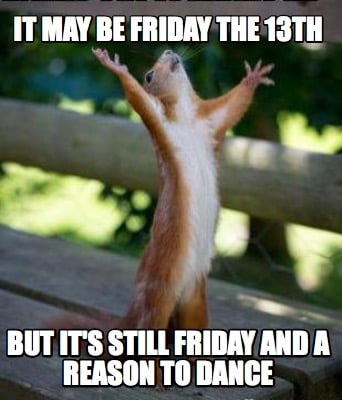 it-may-be-friday-the-13th-but-its-still-friday-and-a-reason-to-dance7