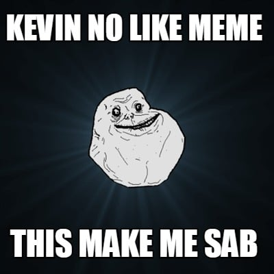 kevin-no-like-meme-this-make-me-sab