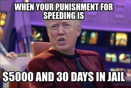 when-your-punishment-for-speeding-is-5000-and-30-days-in-jail