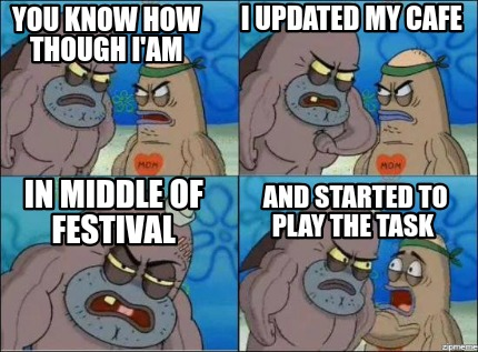 you-know-how-though-iam-i-updated-my-cafe-in-middle-of-festival-and-started-to-p
