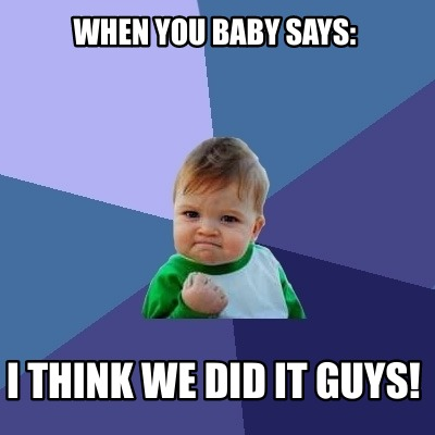 when-you-baby-says-i-think-we-did-it-guys